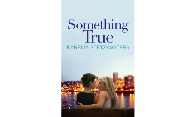 SOMETHING TRUE by Karelia Stetz-Waters