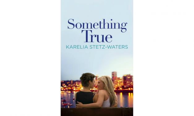 SOMETHING TRUE by Karelia Stetz-Waters